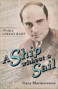 %E2%80%9CA+Ship+Without%C2%A0a+Sail%3A+The+Life%C2%A0of+Lorenz+Hart%2C%E2%80%9D+by+Gary+Marmtorstein%0A
