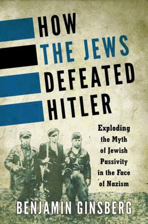 %E2%80%9CHow+the+Jews+Defeated+Hitler%3A+Exploding+the+Myth+of+Jewish+Passivity+in+the+Face+of+Nazism%E2%80%9D+%28Rowman+%26amp%3B+Littlefield%2C+234+pp.%2C+hardback%3A+%2435%2C+Kindle%3A+%2419.24%29+by+Benjamin+Ginsberg.