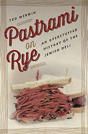 %E2%80%9CPastrami+on+Rye%3A+An+Overstuffed+History+of+the+Jewish+Deli%E2%80%9D+by+Ted+Merwin%3A+NYU+Press%3B+256+pages%2C+%2426.95.