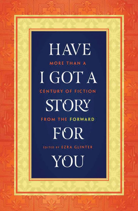 """""""Have I Got a Story for You: More Than a Century of Fiction from The Forward,"""" edited by Ezra Glinter, W.W. Norton, $27.95."""