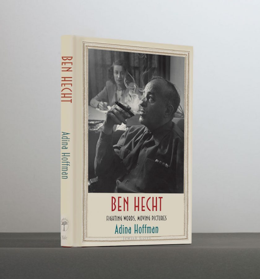 'Ben Hecht: Fighting Words, Moving Pictures'by Adina Hoffman, 264 pages, $26, Yale University Press
