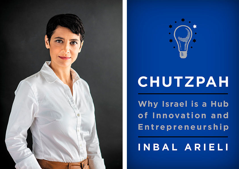 """""""Chutzpah: Why Israel is a Hub of Innovation and Entrepreneurship"""" by Inbal Arieli, 272 pages, HarperBusiness, $29.99. Author photo: Micha Loubaton"""
