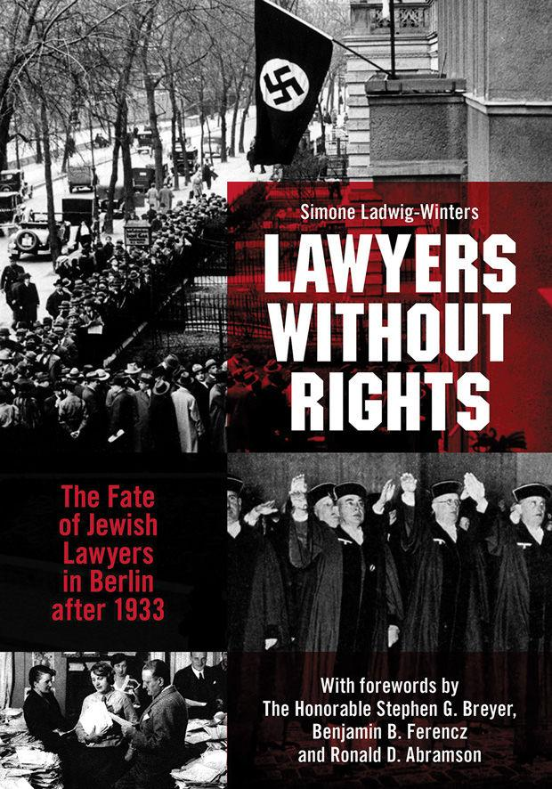 The+cover+of+%E2%80%9CLawyers+Without+Rights%3A+The+Fate+of+Jewish+Lawyers+in+Berlin+After+1933%2C%E2%80%9D+published+by+the+American+Bar+Association.+The+book+is+a+companion+to+the%C2%A0%E2%80%9CLawyers+Without+Rights%3A+Jewish+Lawyers+in+Germany+Under+the+Third+Reich%2C%E2%80%9D+exhibition%2C+which+will+be+in+St.+Louis+March+8+through+June+9.