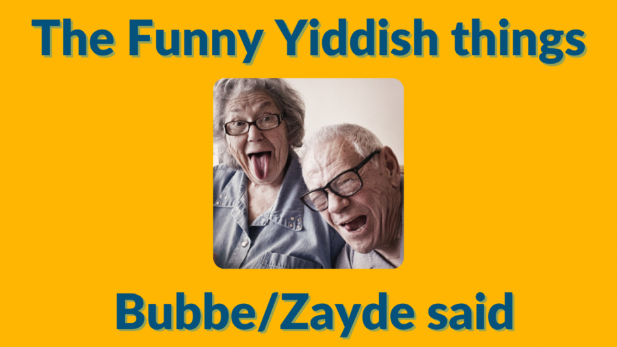 The funny Yiddish things my Bubbe/Zayde said